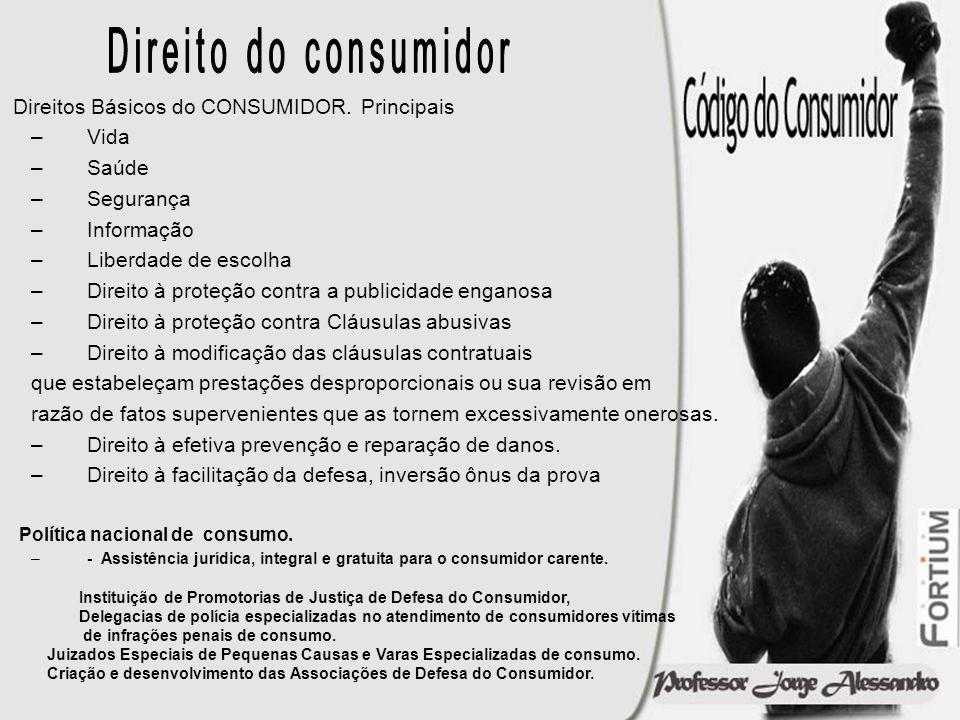 Direitos Básicos do CONSUMIDOR. Principais –Vida –Saúde –Segurança –Informação –Liberdade de escolha –Direito à proteção contra a publicidade enganosa