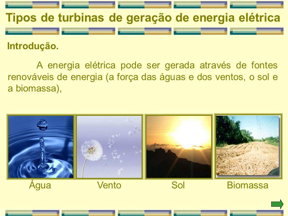 Introdução. A energia elétrica pode ser gerada através de fontes renováveis de energia (a força das águas e dos ventos, o sol e a biomassa), Tipos de