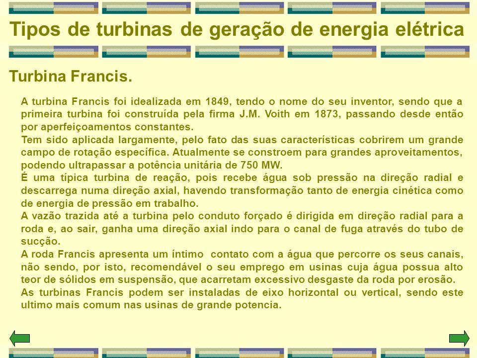 Turbina Francis. Tipos de turbinas de geração de energia elétrica A turbina Francis foi idealizada em 1849, tendo o nome do seu inventor, sendo que a