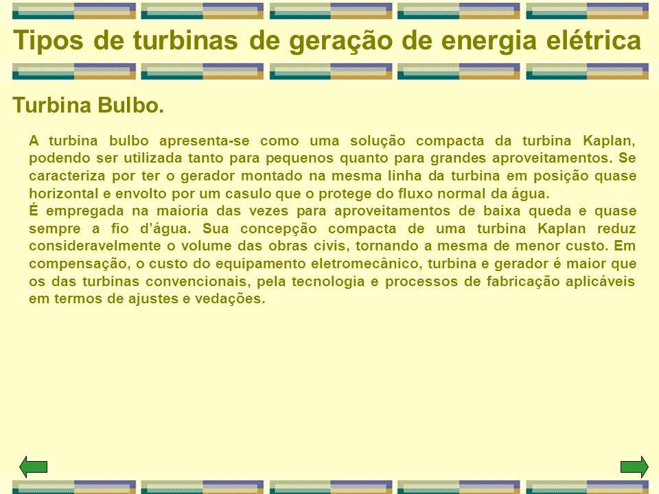 Turbina Bulbo. Tipos de turbinas de geração de energia elétrica A turbina bulbo apresenta-se como uma solução compacta da turbina Kaplan, podendo ser