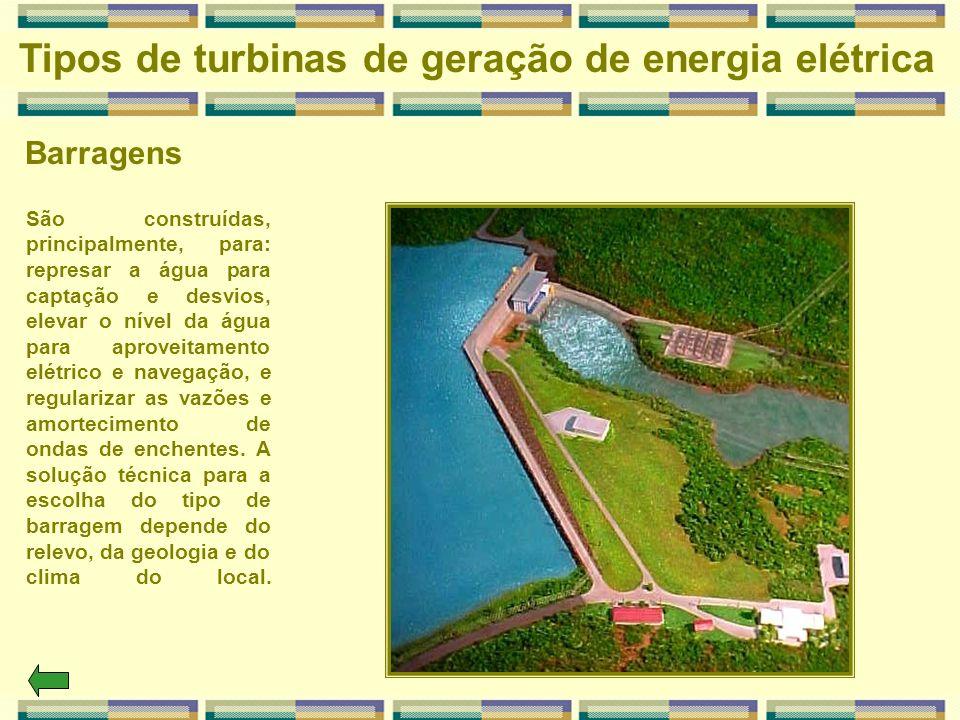 Barragens Tipos de turbinas de geração de energia elétrica São construídas, principalmente, para: represar a água para captação e desvios, elevar o ní