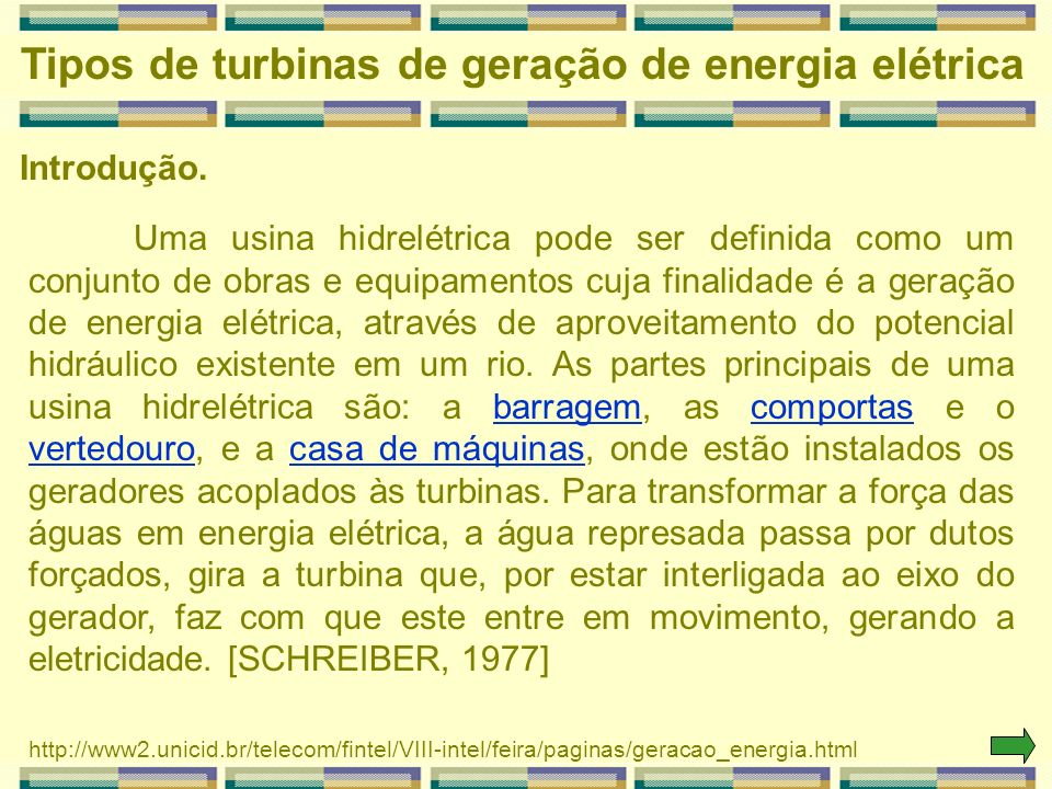Introdução. Uma usina hidrelétrica pode ser definida como um conjunto de obras e equipamentos cuja finalidade é a geração de energia elétrica, através