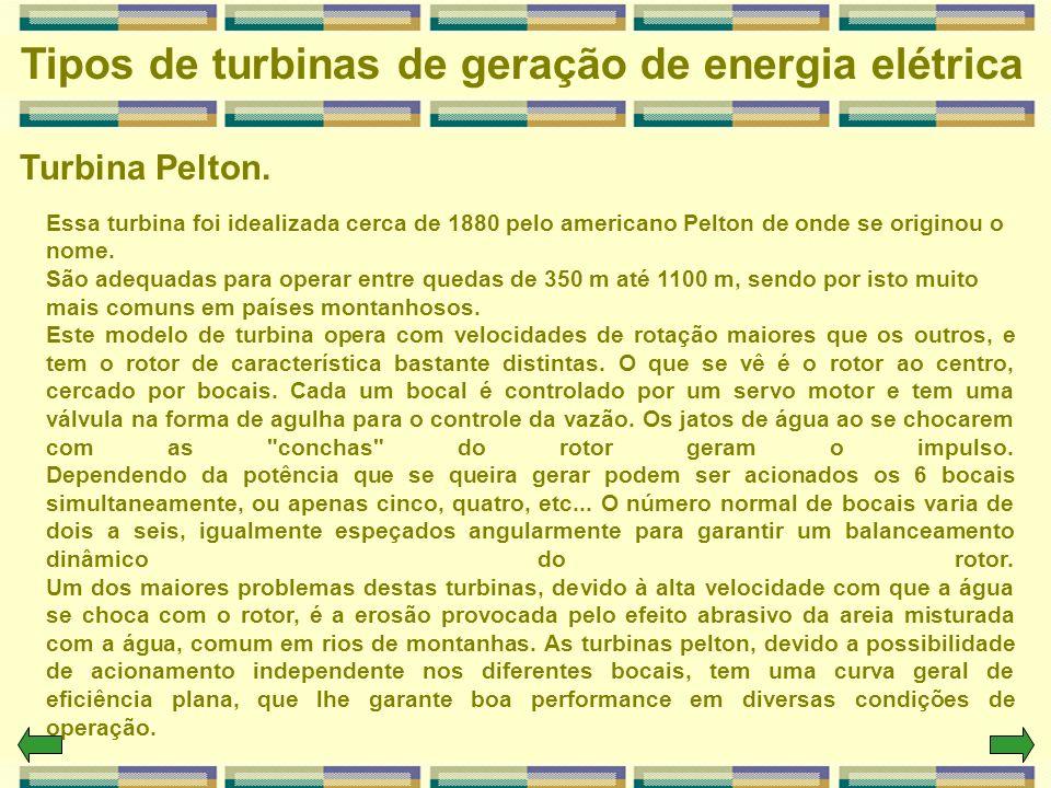 Turbina Pelton. Tipos de turbinas de geração de energia elétrica Essa turbina foi idealizada cerca de 1880 pelo americano Pelton de onde se originou o