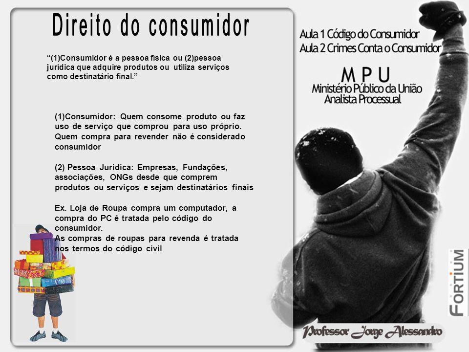 (1)Consumidor é a pessoa física ou (2)pessoa jurídica que adquire produtos ou utiliza serviços como destinatário final. (1)Consumidor: Quem consome pr