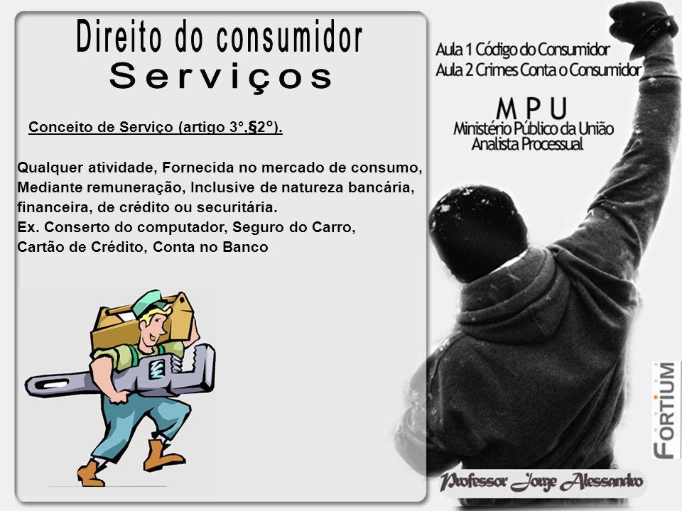 Conceito de Serviço (artigo 3°,§2°). Qualquer atividade, Fornecida no mercado de consumo, Mediante remuneração, Inclusive de natureza bancária, financ