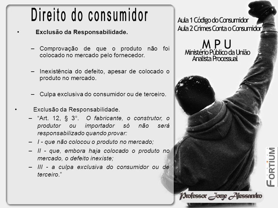 Exclusão da Responsabilidade. –Comprovação de que o produto não foi colocado no mercado pelo fornecedor. –Inexistência do defeito, apesar de colocado