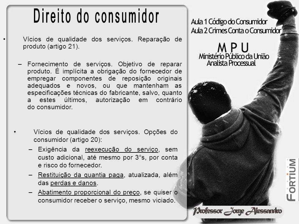 Vícios de qualidade dos serviços. Opções do consumidor (artigo 20): –Exigência da reexecução do serviço, sem custo adicional, até mesmo por 3°s, por c