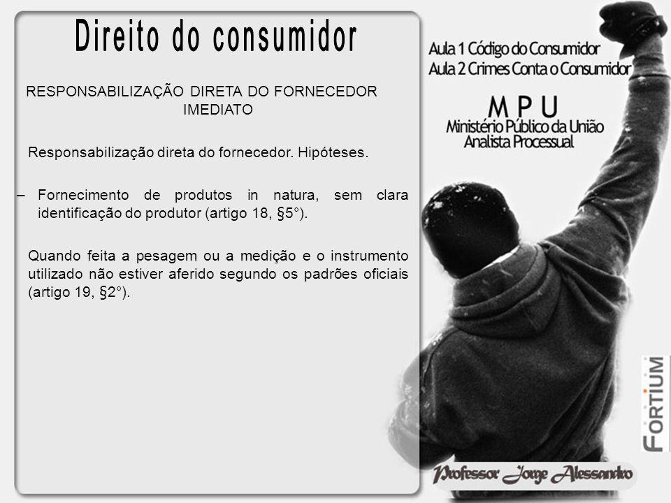 RESPONSABILIZAÇÃO DIRETA DO FORNECEDOR IMEDIATO Responsabilização direta do fornecedor. Hipóteses. –Fornecimento de produtos in natura, sem clara iden