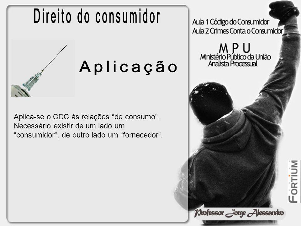 Aplica-se o CDC às relações de consumo. Necessário existir de um lado um consumidor, de outro lado um fornecedor.