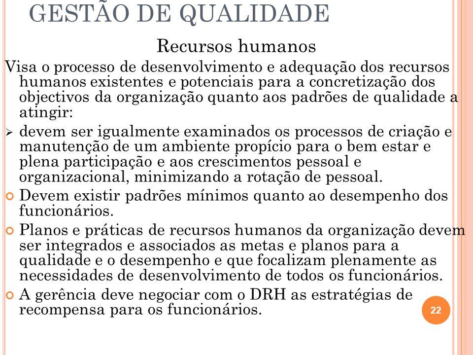 GESTÃO DE QUALIDADE Recursos humanos Visa o processo de desenvolvimento e adequação dos recursos humanos existentes e potenciais para a concretização