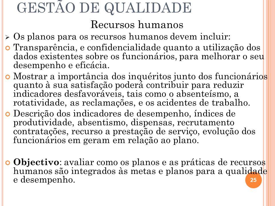 GESTÃO DE QUALIDADE Recursos humanos Os planos para os recursos humanos devem incluir: Transparência, e confidencialidade quanto a utilização dos dado