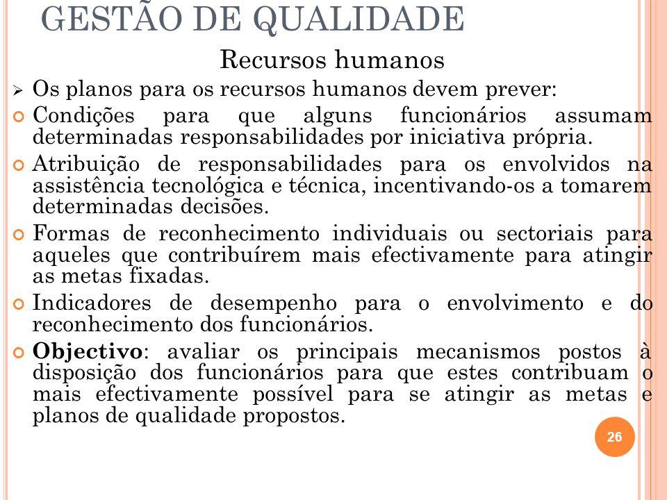 GESTÃO DE QUALIDADE Recursos humanos Os planos para os recursos humanos devem prever: Condições para que alguns funcionários assumam determinadas resp