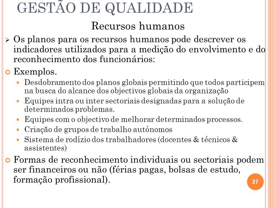 GESTÃO DE QUALIDADE Recursos humanos Os planos para os recursos humanos pode descrever os indicadores utilizados para a medição do envolvimento e do r