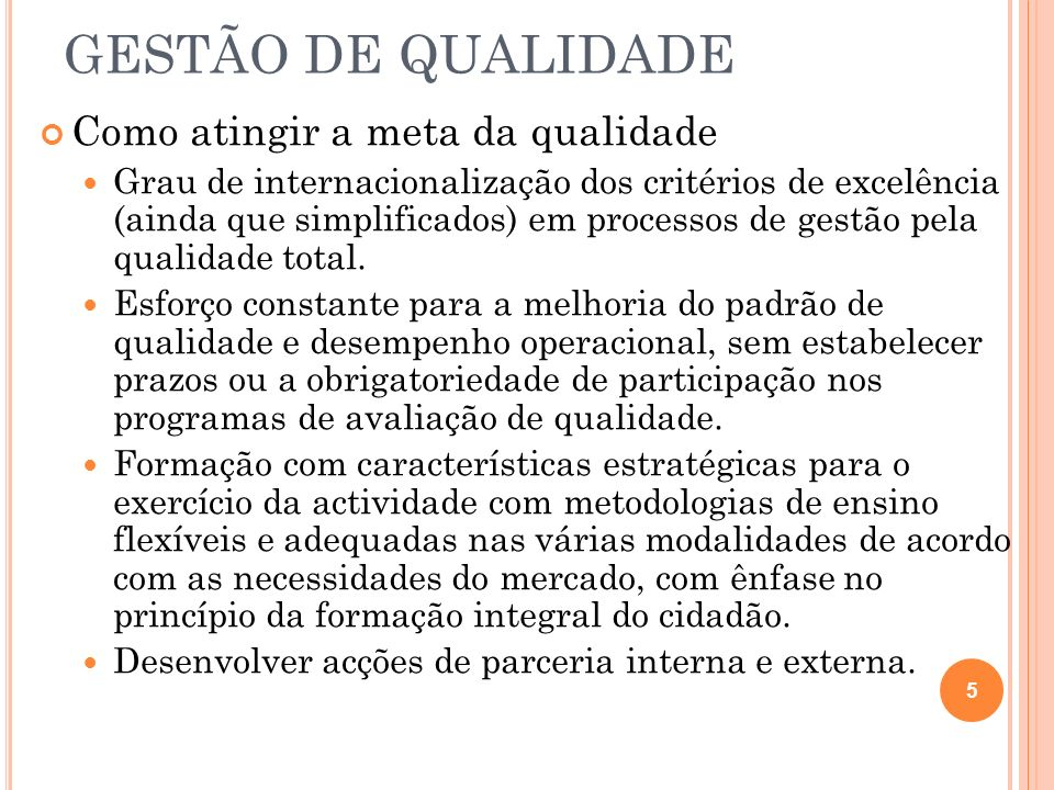 GESTÃO DE QUALIDADE Como atingir a meta da qualidade Grau de internacionalização dos critérios de excelência (ainda que simplificados) em processos de