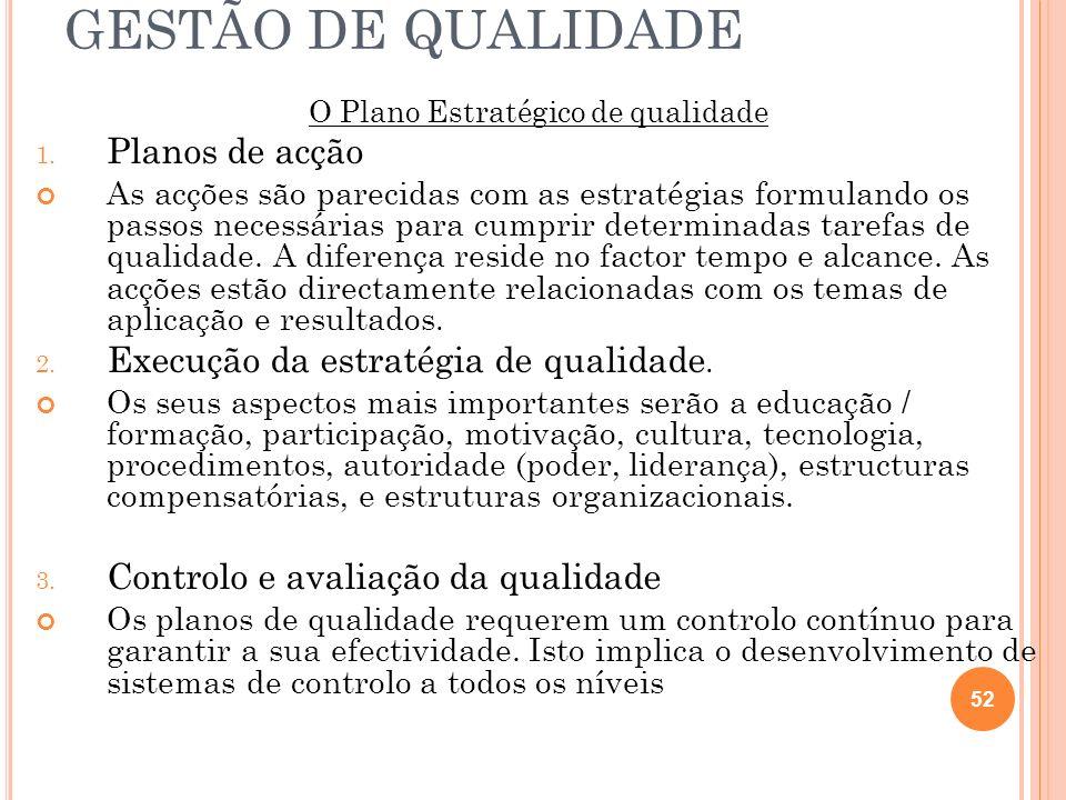 GESTÃO DE QUALIDADE O Plano Estratégico de qualidade 1. Planos de acção As acções são parecidas com as estratégias formulando os passos necessárias pa