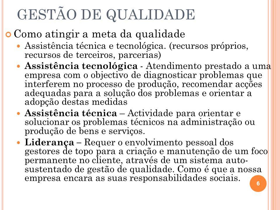 GESTÃO DE QUALIDADE Como atingir a meta da qualidade Assistência técnica e tecnológica. (recursos próprios, recursos de terceiros, parcerias) Assistên