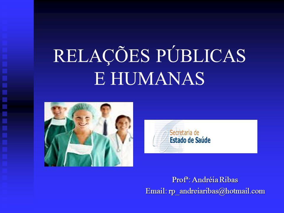 RELAÇÕES PÚBLICAS E HUMANAS Profª: Andréia Ribas Email: rp_andreiaribas@hotmail.com