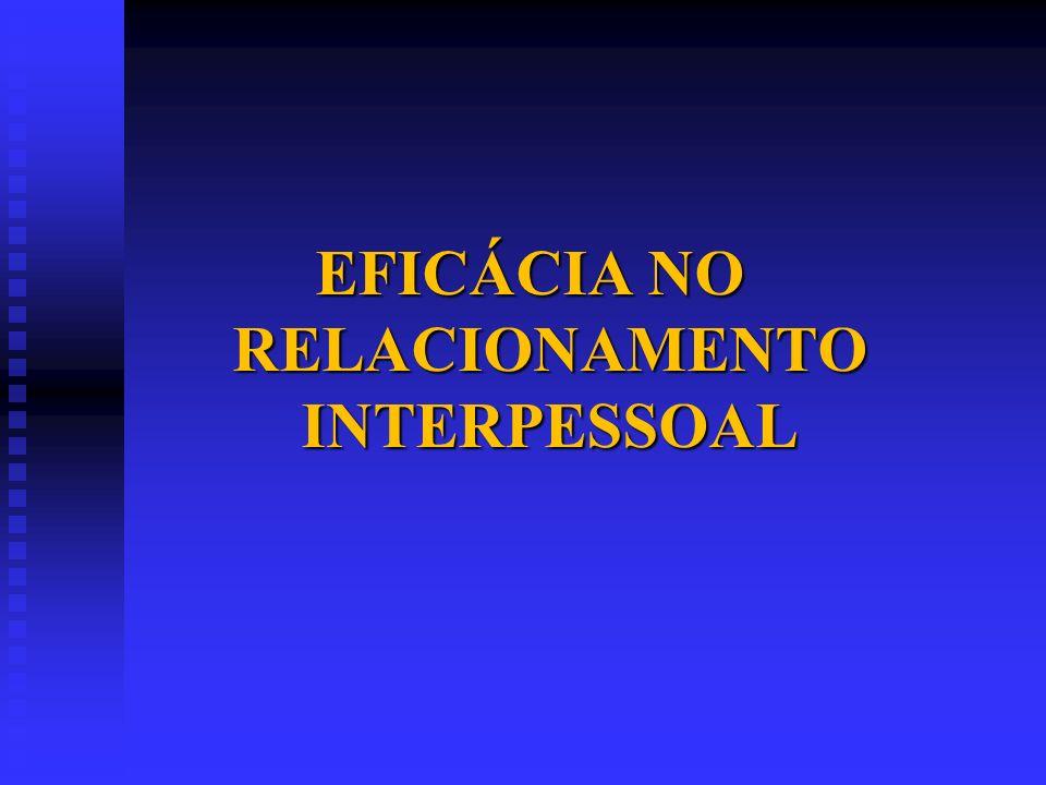 EFICÁCIA NO RELACIONAMENTO INTERPESSOAL