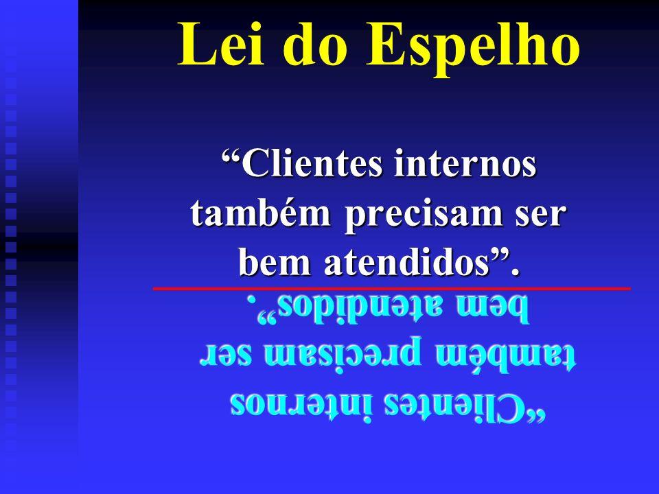 Lei do EspelhoClientes internos também precisam ser bem atendidos. Clientes internos também precisam ser bem atendidos.