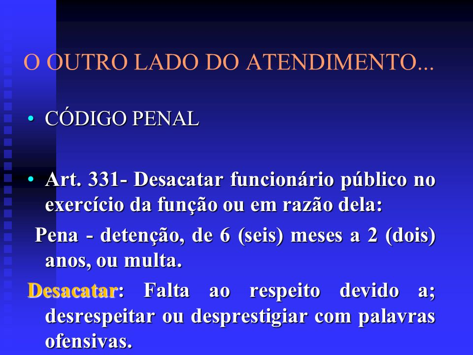 CÓDIGO PENALCÓDIGO PENAL Art. 331- Desacatar funcionário público no exercício da função ou em razão dela:Art. 331- Desacatar funcionário público no ex