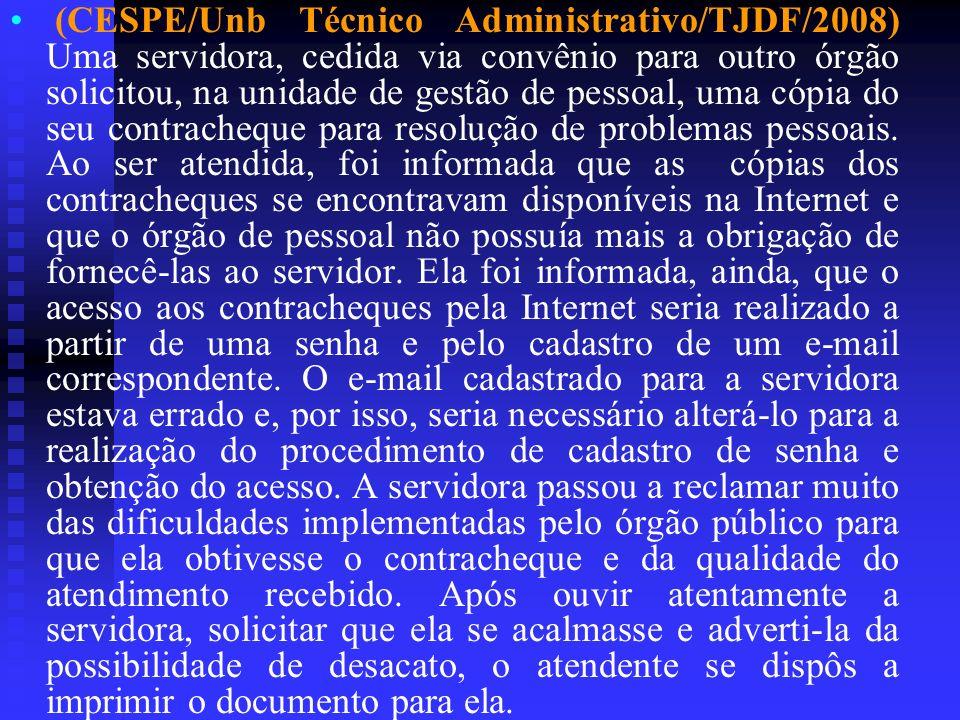 (CESPE/Unb Técnico Administrativo/TJDF/2008) Uma servidora, cedida via convênio para outro órgão solicitou, na unidade de gestão de pessoal, uma cópia