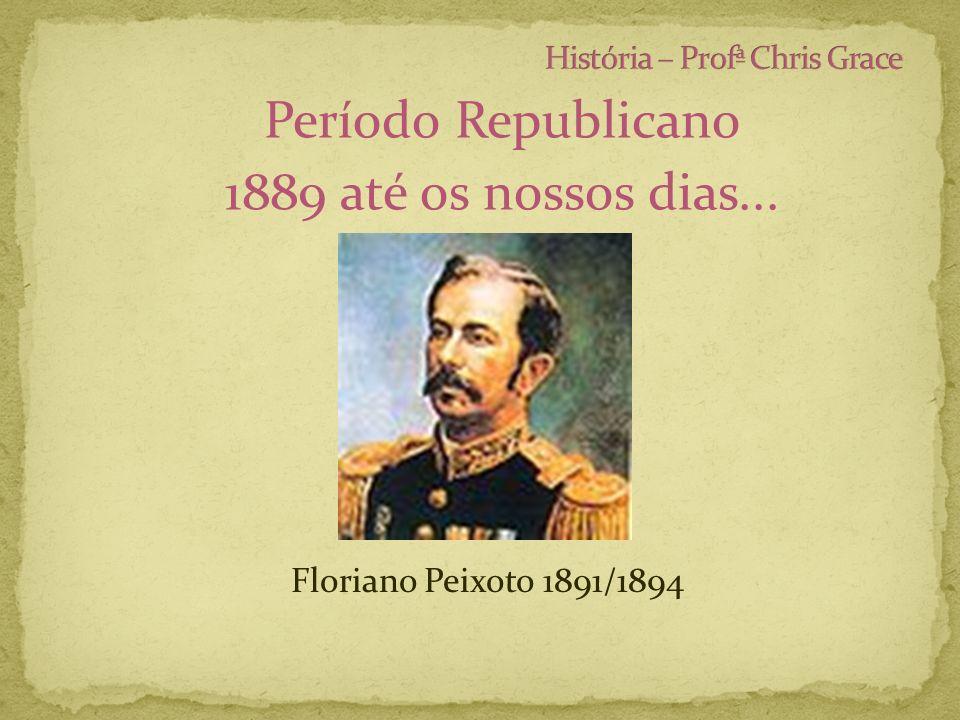 Período Republicano 1889 até os nossos dias... Floriano Peixoto 1891/1894