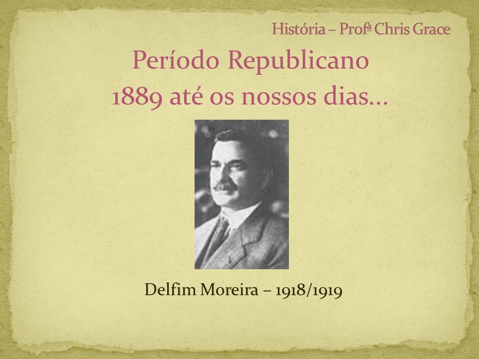 Período Republicano 1889 até os nossos dias... Delfim Moreira – 1918/1919