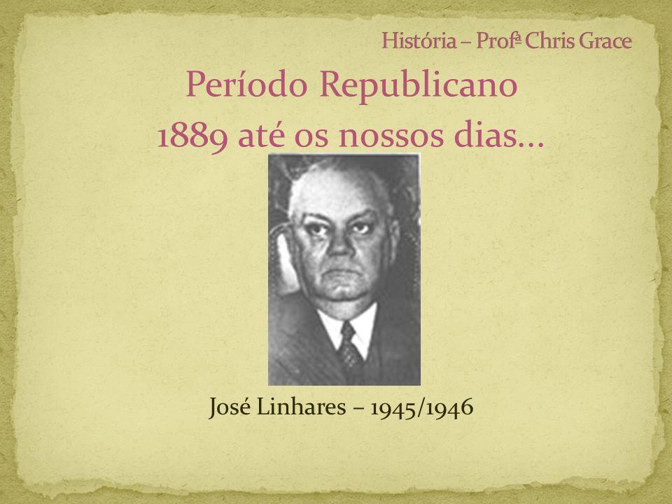 Período Republicano 1889 até os nossos dias... José Linhares – 1945/1946