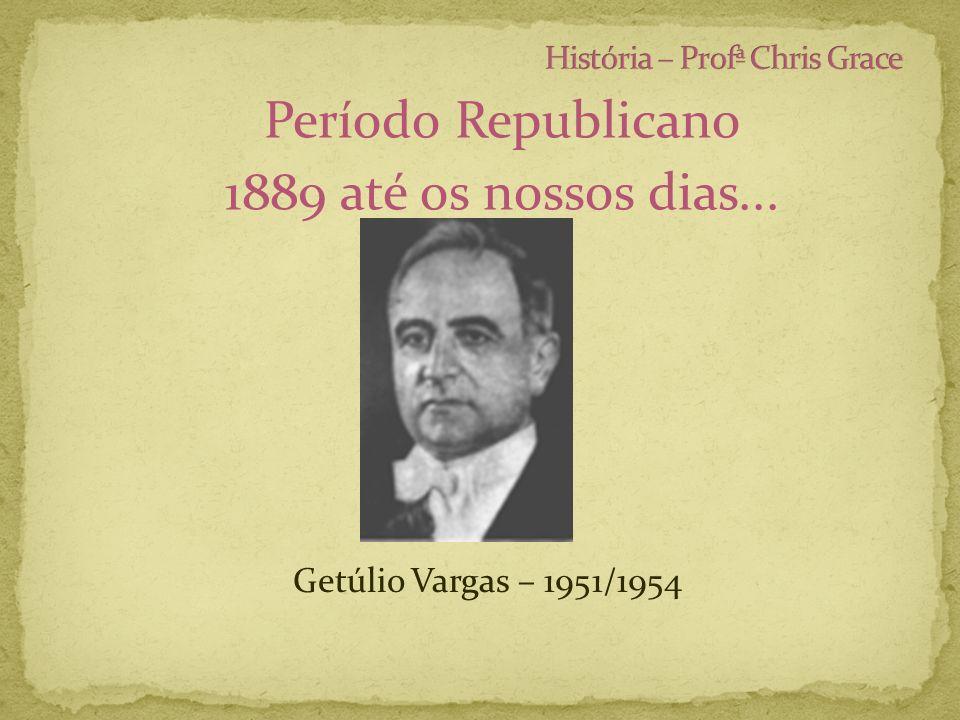 Período Republicano 1889 até os nossos dias... Getúlio Vargas – 1951/1954