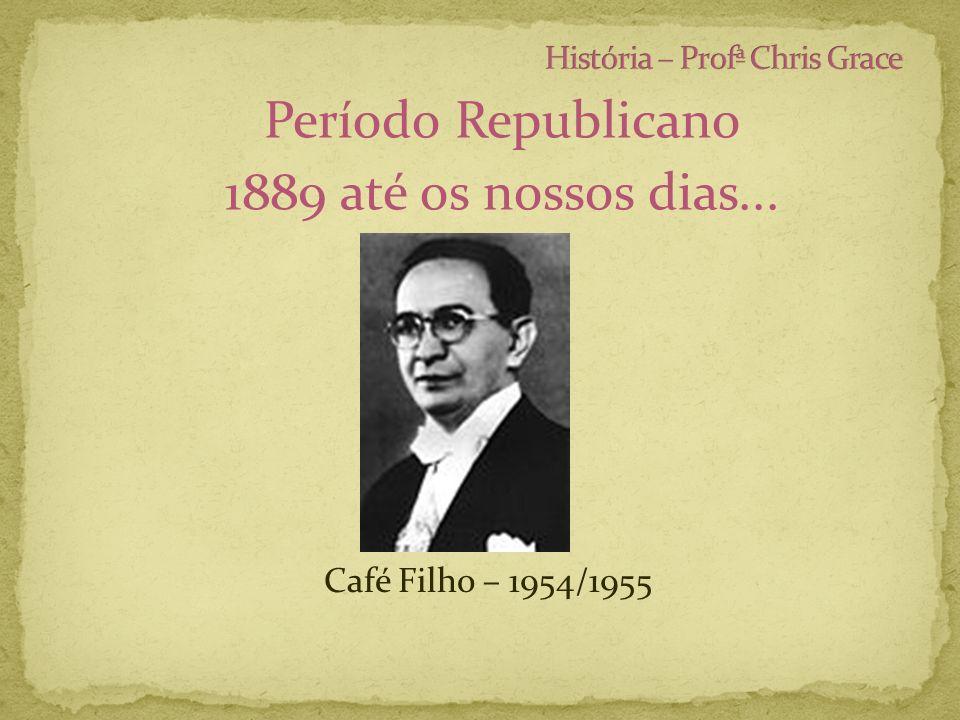 Período Republicano 1889 até os nossos dias... Café Filho – 1954/1955