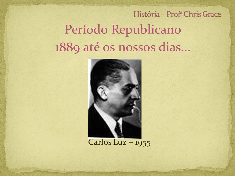 Período Republicano 1889 até os nossos dias... Carlos Luz – 1955