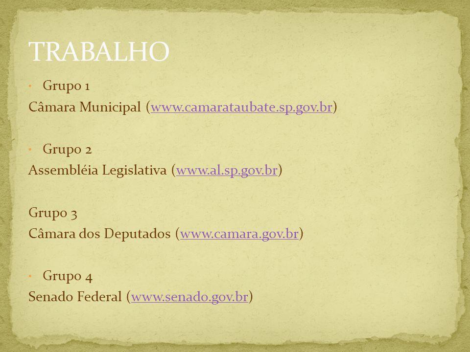 Grupo 1 Câmara Municipal (www.camarataubate.sp.gov.br)www.camarataubate.sp.gov.br Grupo 2 Assembléia Legislativa (www.al.sp.gov.br)www.al.sp.gov.br Gr