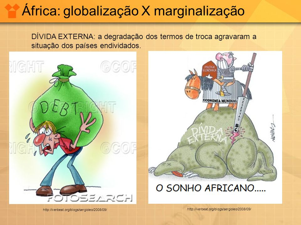 http://verbeat.org/blogs/sergioleo/2008/09/ África: globalização X marginalização http://verbeat.org/blogs/sergioleo/2008/09/ DÍVIDA EXTERNA: a degrad