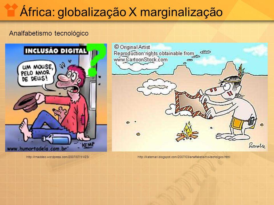 África: globalização X marginalização http://katemari.blogspot.com/2007/03/analfabetismo-tecnolgico.html Analfabetismo tecnológico http://rnaddeo.word
