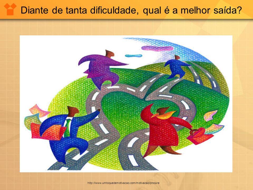 Diante de tanta dificuldade, qual é a melhor saída? http://www.umtoquedemotivacao.com/motivacao/procure
