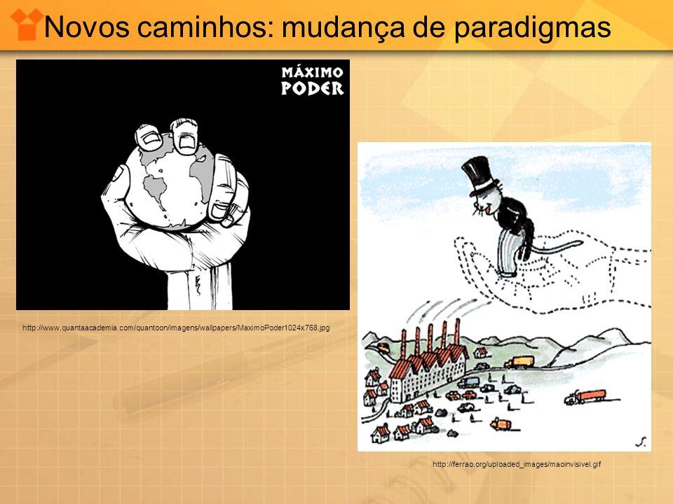 Novos caminhos: mudança de paradigmas http://www.quantaacademia.com/quantoon/imagens/wallpapers/MaximoPoder1024x768.jpg http://ferrao.org/uploaded_ima