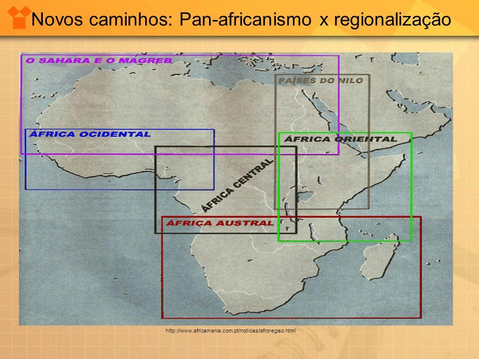 Novos caminhos: Pan-africanismo x regionalização http://www.africamania.com.pt/noticias/afroregiao.html