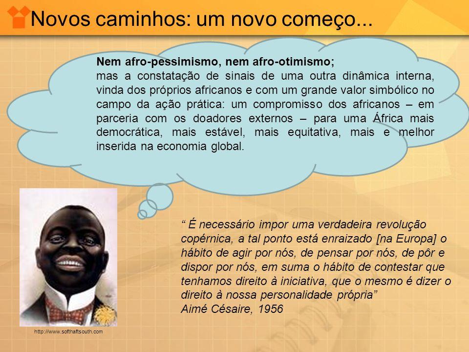 Nem afro-pessimismo, nem afro-otimismo; mas a constatação de sinais de uma outra dinâmica interna, vinda dos próprios africanos e com um grande valor
