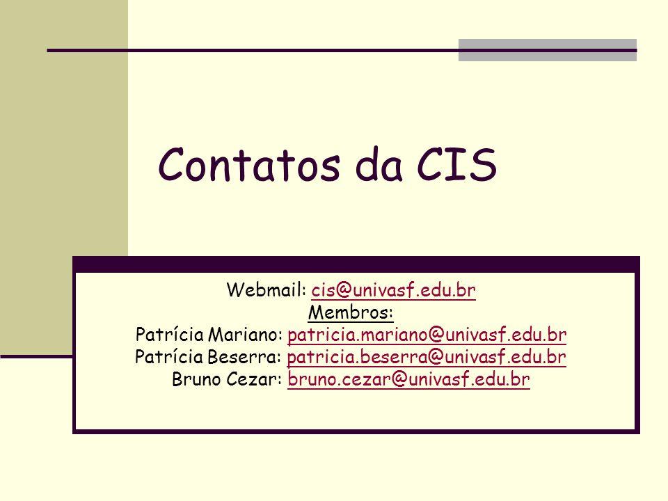 Contatos da CIS Webmail: cis@univasf.edu.brcis@univasf.edu.br Membros: Patrícia Mariano: patricia.mariano@univasf.edu.brpatricia.mariano@univasf.edu.b