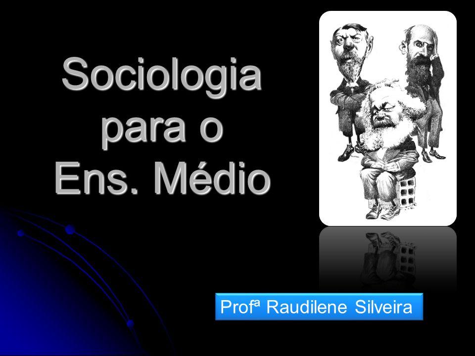 Sociologia para o Ens. Médio Profª Raudilene Silveira