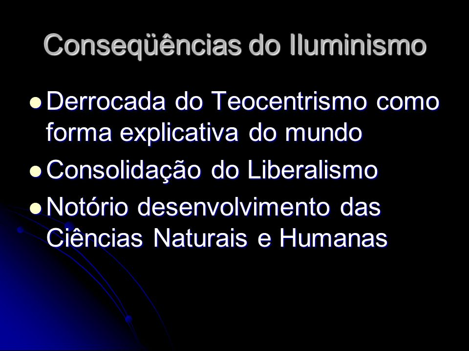 Conseqüências do IIuminismo Derrocada do Teocentrismo como forma explicativa do mundo Derrocada do Teocentrismo como forma explicativa do mundo Consol