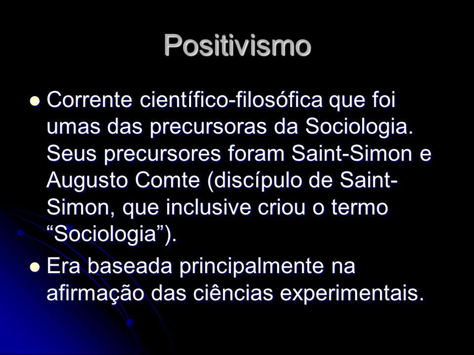 Positivismo Corrente científico-filosófica que foi umas das precursoras da Sociologia. Seus precursores foram Saint-Simon e Augusto Comte (discípulo d