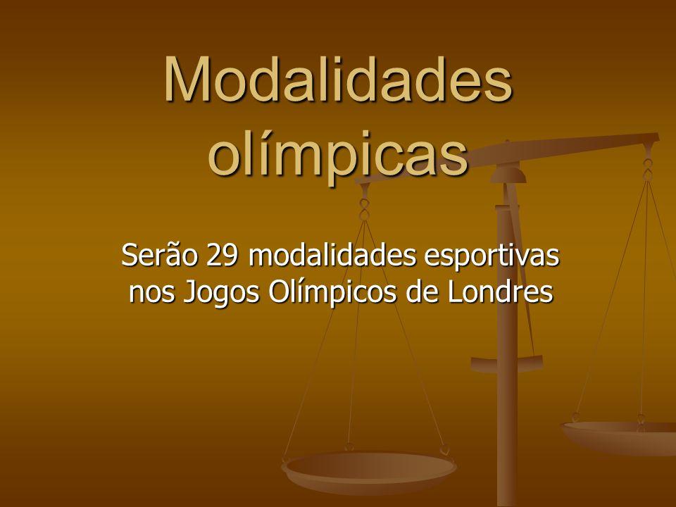 Modalidades olímpicas Serão 29 modalidades esportivas nos Jogos Olímpicos de Londres