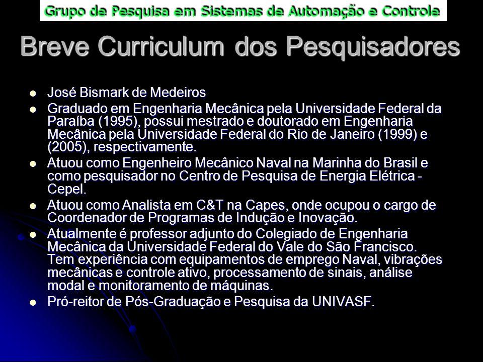 Breve Curriculum dos Pesquisadores José Bismark de Medeiros José Bismark de Medeiros Graduado em Engenharia Mecânica pela Universidade Federal da Para