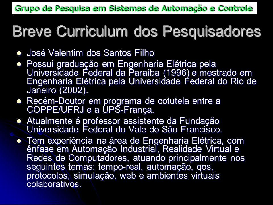 Breve Curriculum dos Pesquisadores José Valentim dos Santos Filho José Valentim dos Santos Filho Possui graduação em Engenharia Elétrica pela Universi