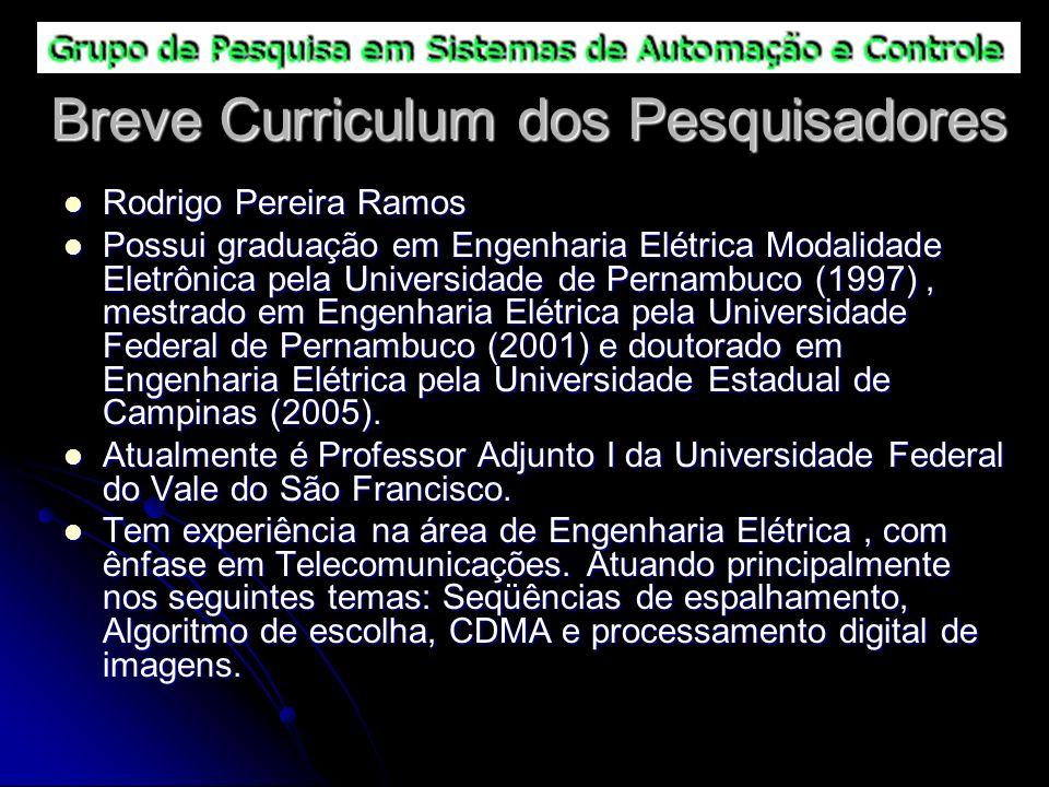 Breve Curriculum dos Pesquisadores Rodrigo Pereira Ramos Rodrigo Pereira Ramos Possui graduação em Engenharia Elétrica Modalidade Eletrônica pela Univ