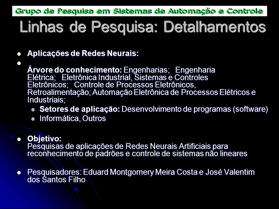 Linhas de Pesquisa: Detalhamentos Aplicações de Redes Neurais: Aplicações de Redes Neurais: Árvore do conhecimento: Engenharias; Engenharia Elétrica;