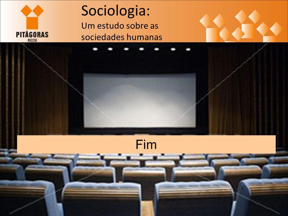 Sociologia: Um estudo sobre as sociedades humanas Fim