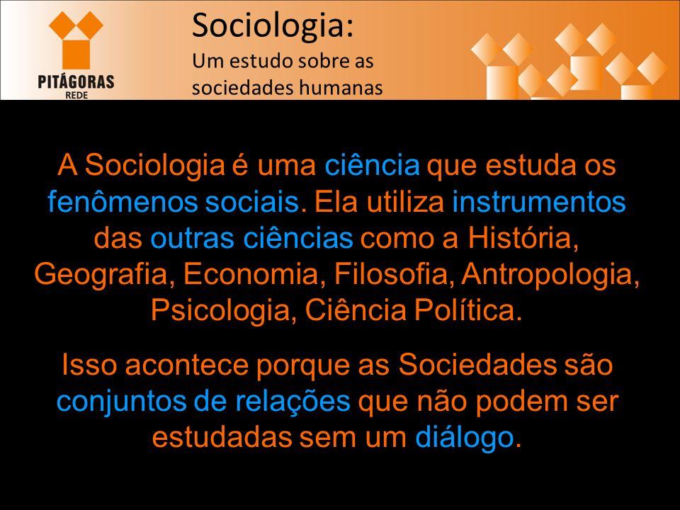 Sociologia: Um estudo sobre as sociedades humanas A Sociologia é uma ciência que estuda os fenômenos sociais.