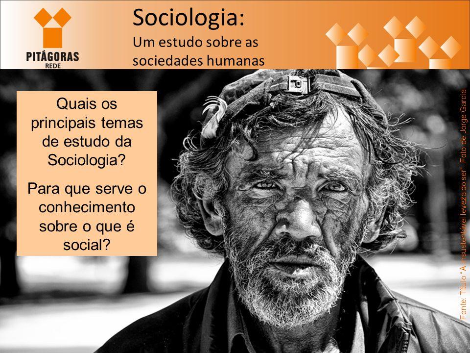 Sociologia: Um estudo sobre as sociedades humanas Fonte: Título A insustentável leveza do ser.